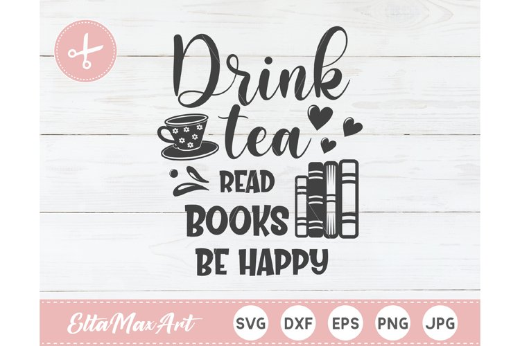 Drink tea read books be happy SVG, Book SVG, Book quotes example image 1