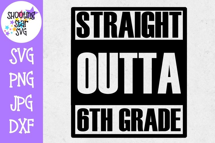 Straight Outta 6th Grade - Last Day of School SVG example image 1