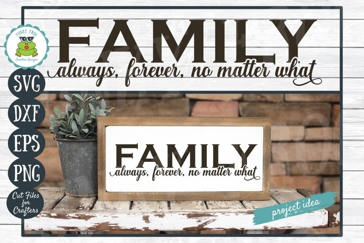 Family Always, Forever, No Matter What - Inspirational SVG
