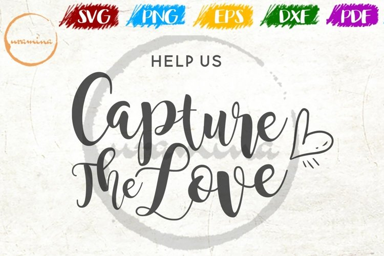 Capture The Love Wedding SVG PDF PNG example image 1