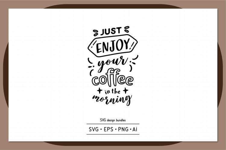 Just enjoy your coffee in the morning SVG design bundles example image 1