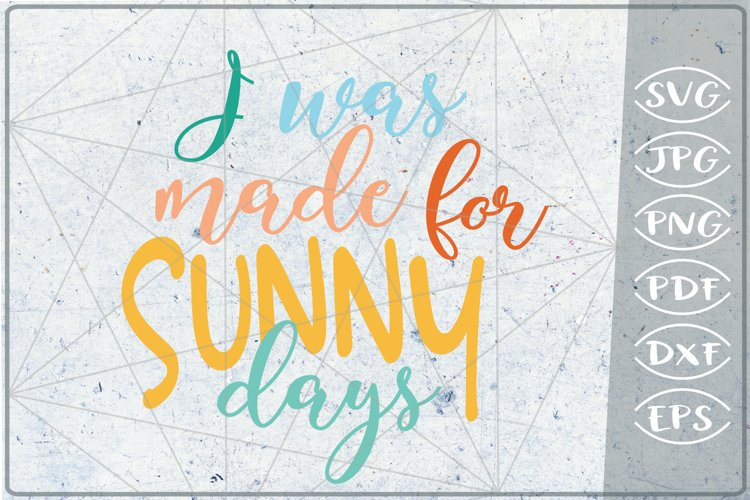 I Was Made For Sunny Days SVG Cutting File - Summer SVG example image 1