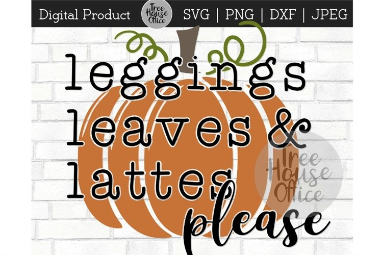 Leggings Leaves and Lattes Please Funny Fall SVG PNG JPEG example image 1