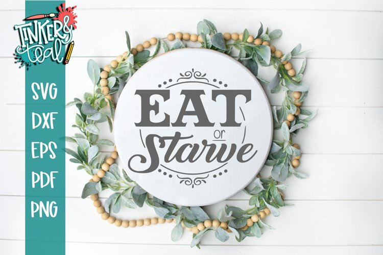 Eat Or Starve Funny Farmhouse SVG