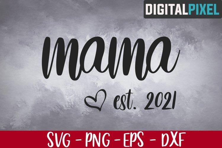 Mama Est 2021 Svg, Mom Life Svg, Mom Svg, Mama 2021 Svg