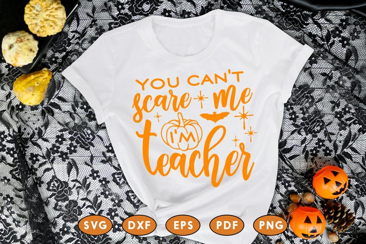 You Can't Scare Me I'm Teacher, Halloween SVG DXF PNG example image 1