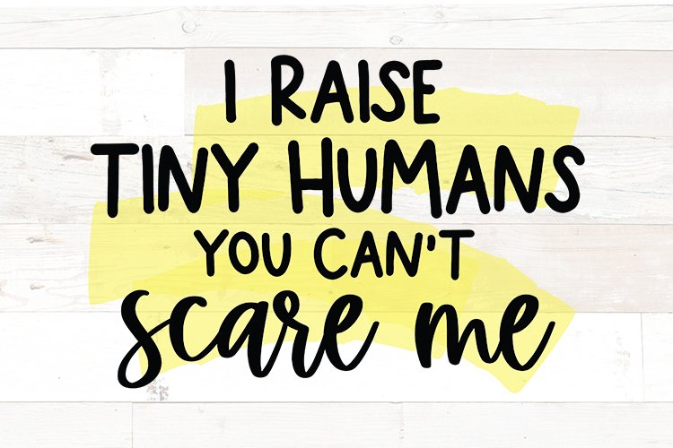 I raise tiny humans you can't scare me - mom funny quote svg example image 1