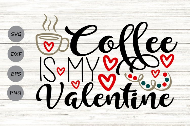 Coffee Is My Valentine Svg, Valentine's Day Svg, Coffee Svg. example image 1