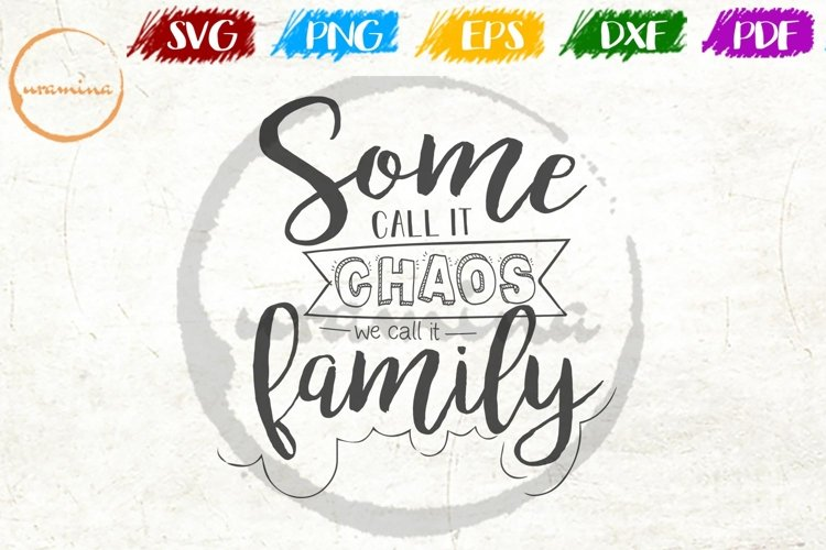 Some Call It Chaos We Call It Family Quote Sign SVG PDF PNG example image 1