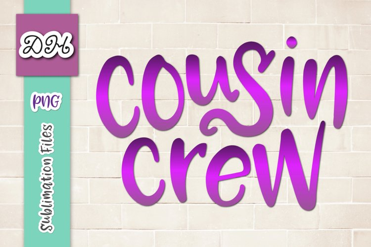 Cousin Crew Funny Family Sign Sublimation Print File PNG