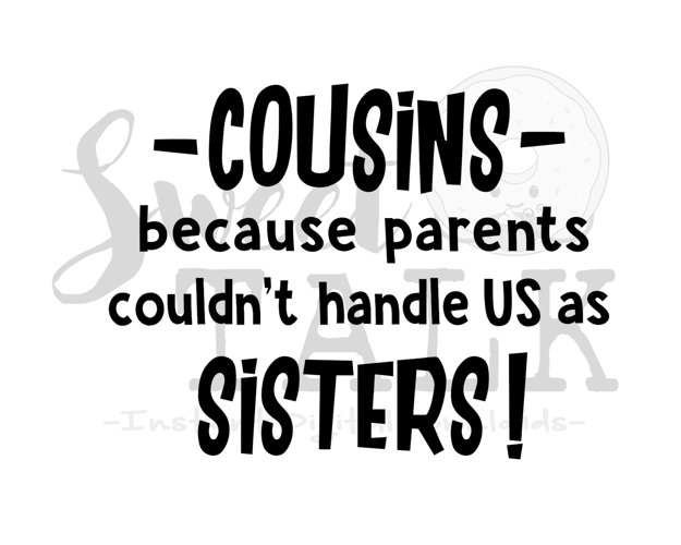 Cousins, because parents couldnt handle us as sisters -svg,dxf,png,jpg, Instant Digital Download example image 1