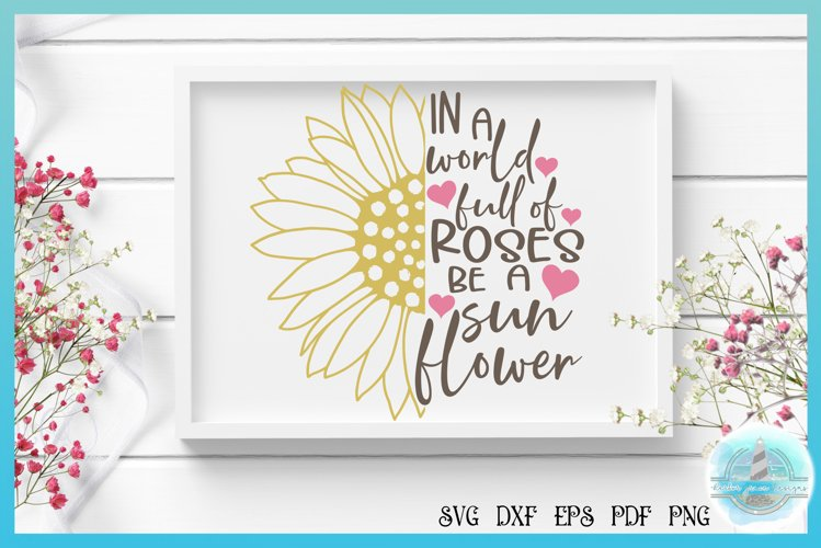 Sunflower SVG, In A World Full Of Roses Quote | Half Flower example image 1