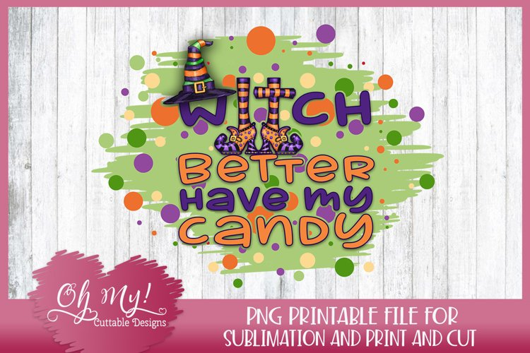 Witch Better Have My Candy Sublimation designs for t shirts