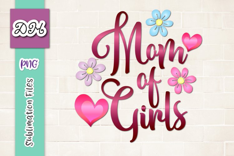 Mom of Girls Family Daughters Momlife Sublimation Print PNG