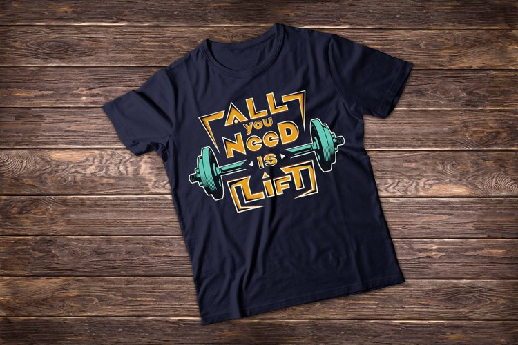All you need is lift. T shirt vector artwork example image 1