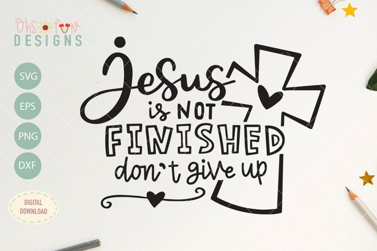 Jesus is not finished dont give up, Christian shirt design