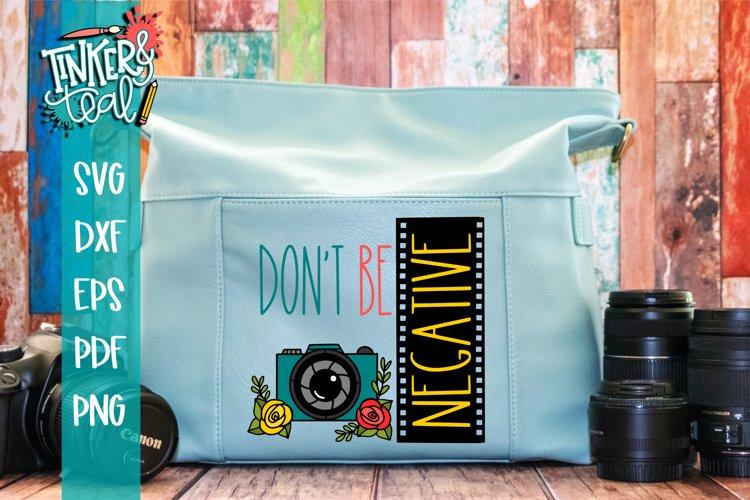 Inspirational svg / Camera SVG / Dont Be Negative SVG