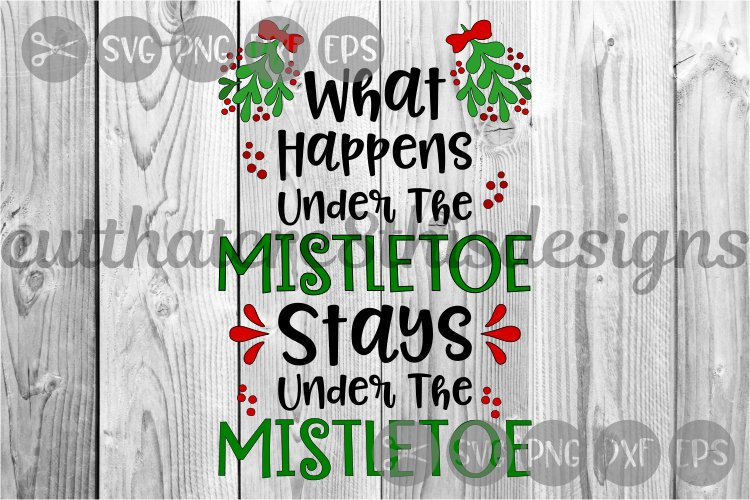 What Happens Under The Mistletoe, Christmas, Cut File, SVG. example image 1