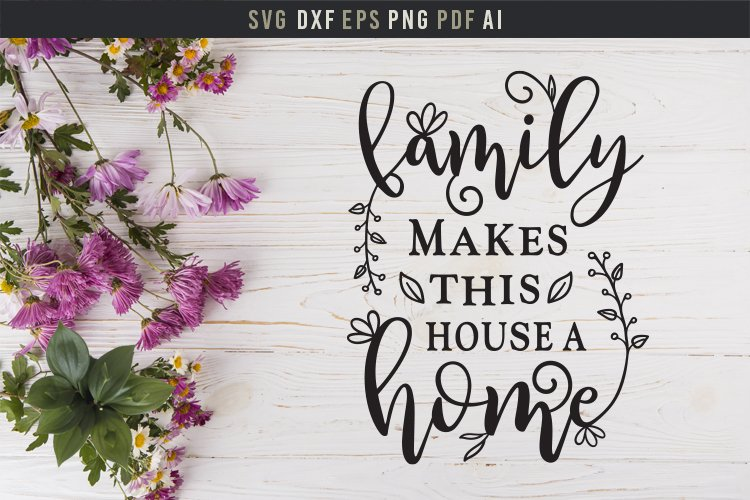 Family makes house a home Sign, Family Saying wall art SVG example image 1