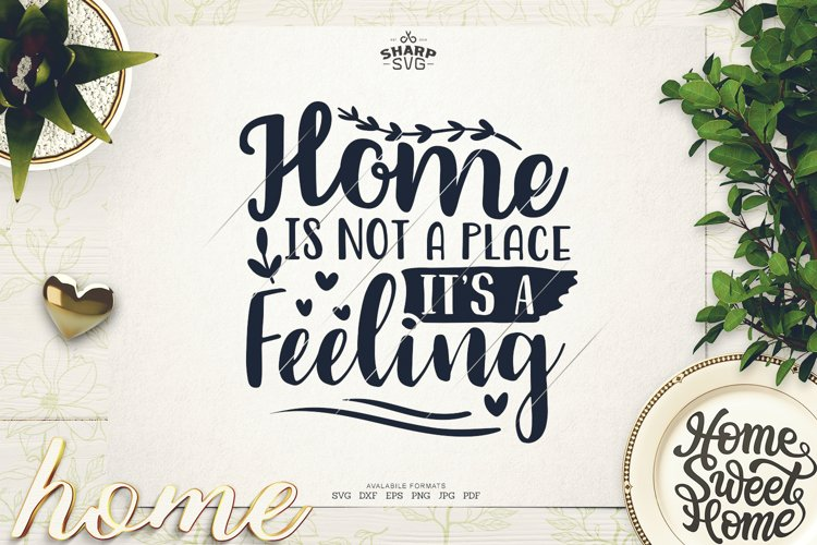 Home is not a Place its a Feeling SVG - Sayings SVG