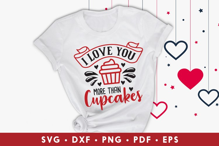 I Love You More Than Cupcakes, Valentine's SVG, Love SVG example image 1