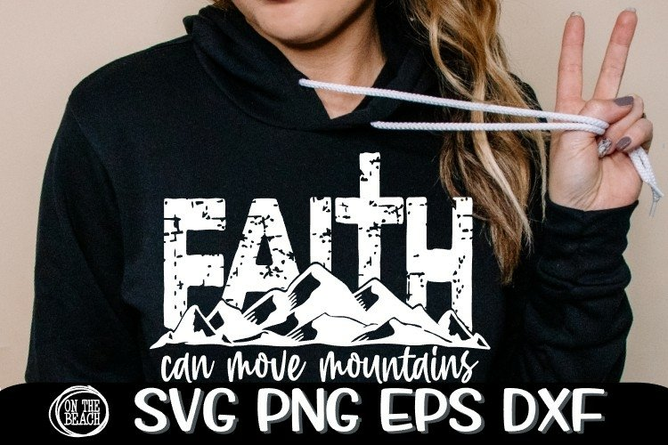 Faith Can Move Mountains - Grunge - Cross - SVG PNG DXF EPS example image 1