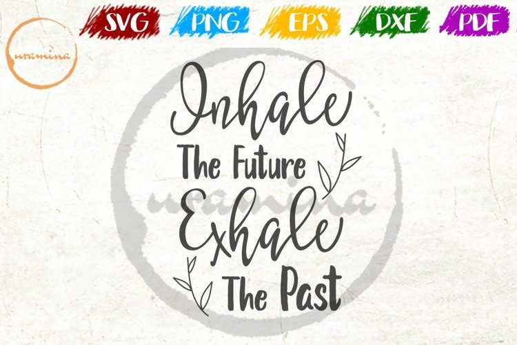 Inhale The Future Exhale The Past Home Office SVG PDF PNG example image 1