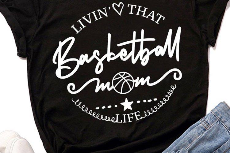 Livin That Basketball Mom Life - Basketball SVG DXF EPS PNG