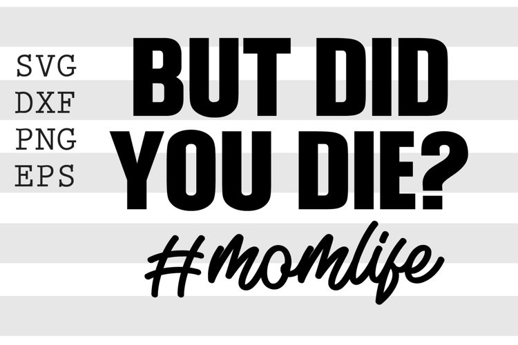 But did you die Momlife SVG example image 1