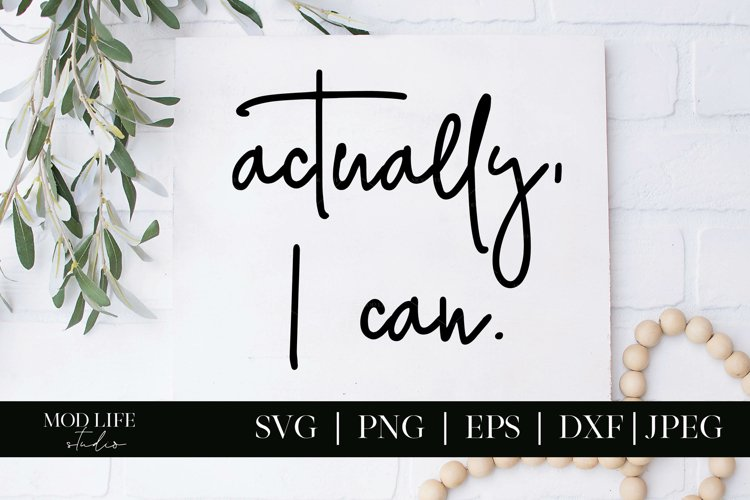 Actually I Can SVG Cut File - SVG PNG JPEG DXF EPS example image 1