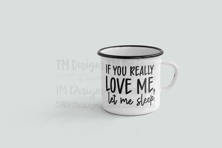 If You Really Love Me, Let Me Sleep SVG / Printable example image 1
