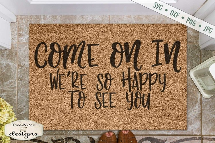 Come On In - Happy To See You - Doormat - SVG File example image 1
