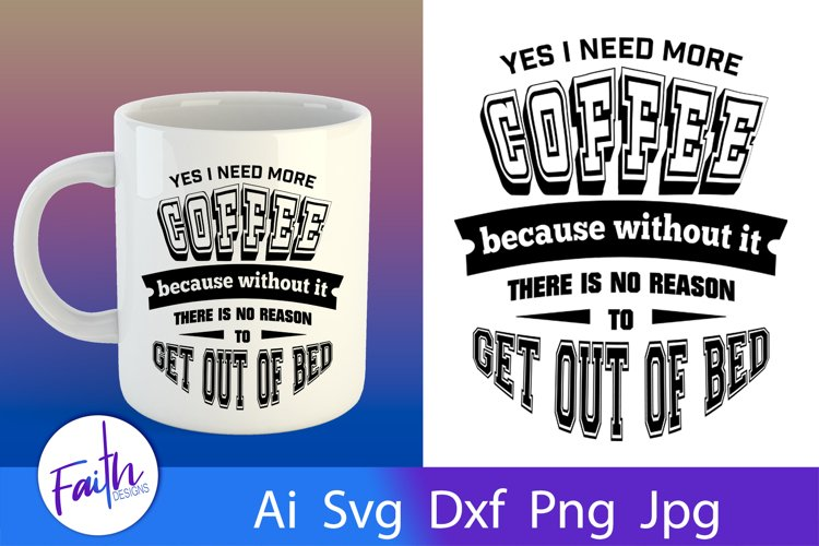 Yes I Need More Coffee Svg Cut File
