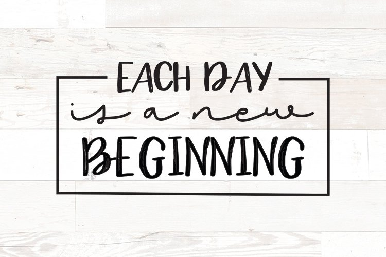 Each Day is a New Beginning - Positive quotes svg
