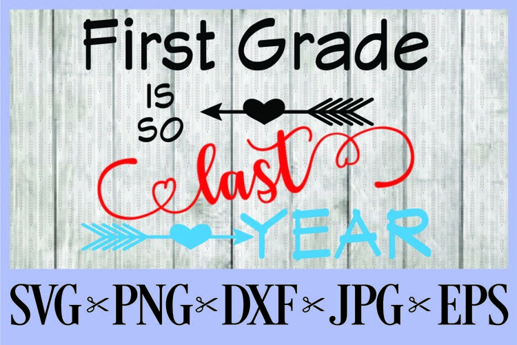 First Grade is so last year SVG PNG EPS DXF JPG first day o