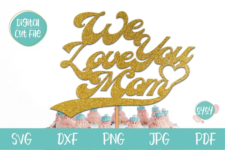 We love you Mom SVG | Mothers Day Cake Topper SVG