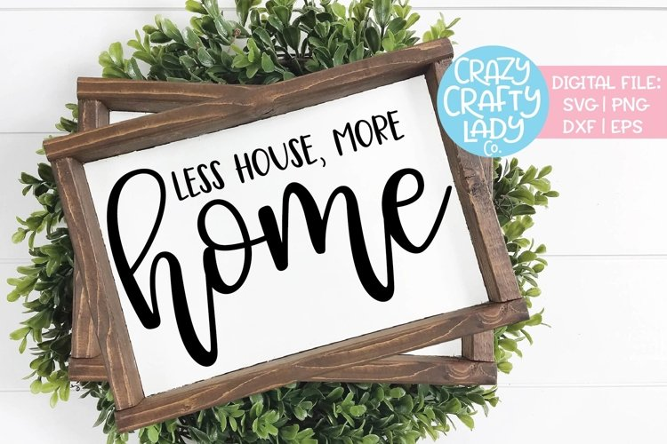 Less House More Home Decor SVG DXF EPS PNG Cut File example image 1