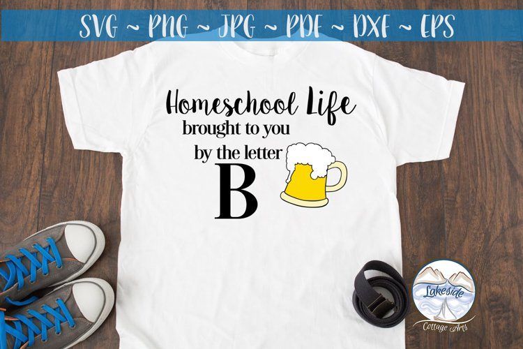 Homeschooling Brought to You by the Letter B Beer SVG