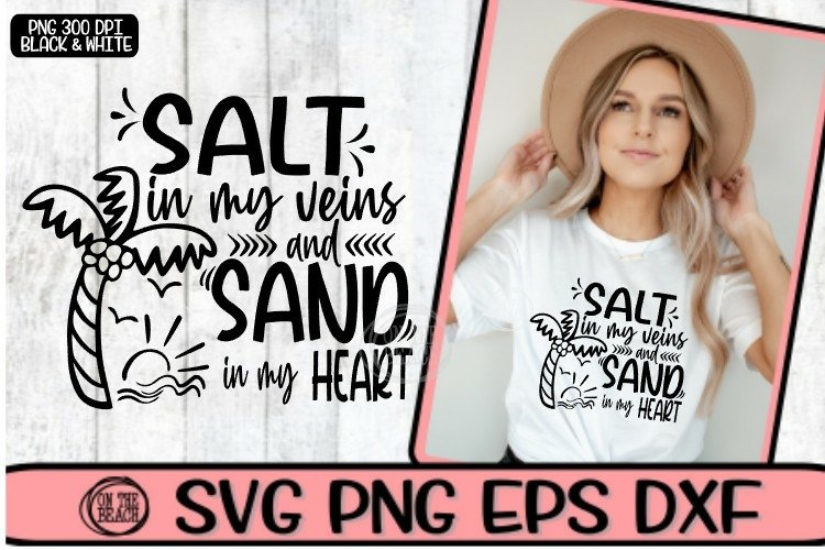 SALT In My Veins And SAND In My HEART- SVG DXF SVG EPS