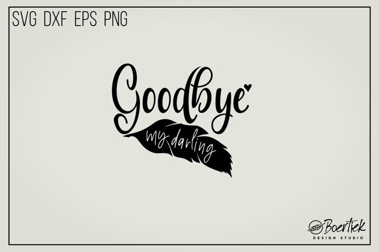 Goodbye my darling, memorial quote, SVG file example image 1