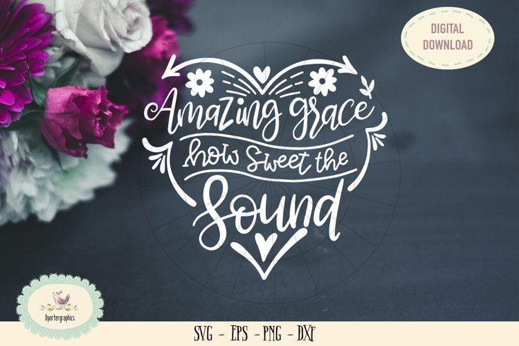Amazing grace how sweet the sound SVG cut file example image 1