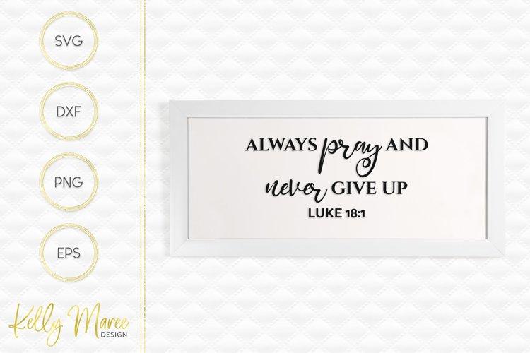 Always Pray & Never Give Up - Luke 18-1 SVG