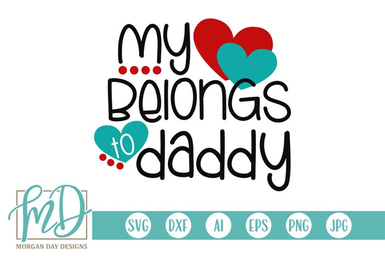 Fathers Day - Valentines Day - My Heart Belongs To Daddy SVG