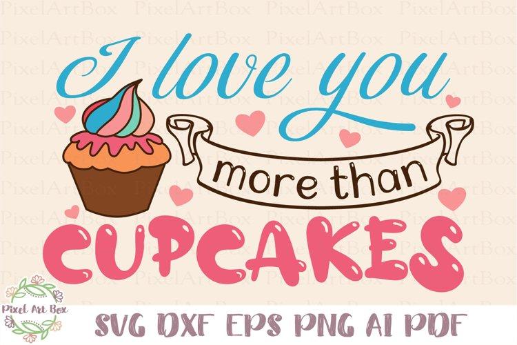 I Love You More Than Cupcakes - Cut File