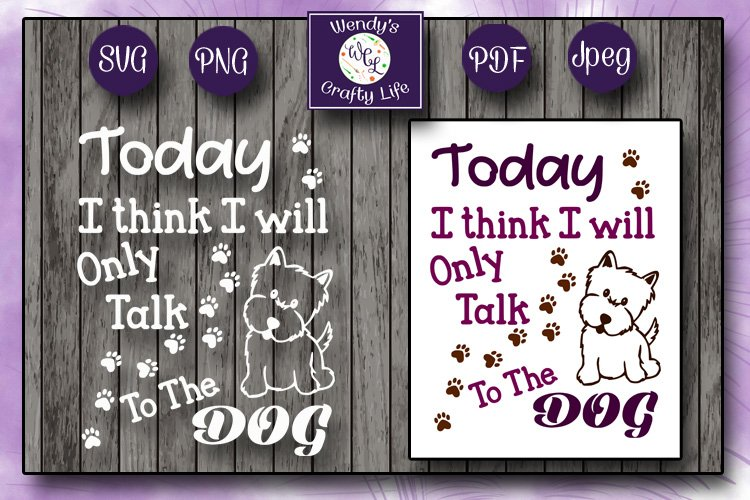 Today I think I will only talk to the dog -SVG PNG PDF Jpeg example image 1