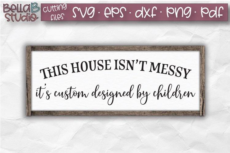 Home SVG, This House Isn't Messy It's Custom Designed SVG example image 1