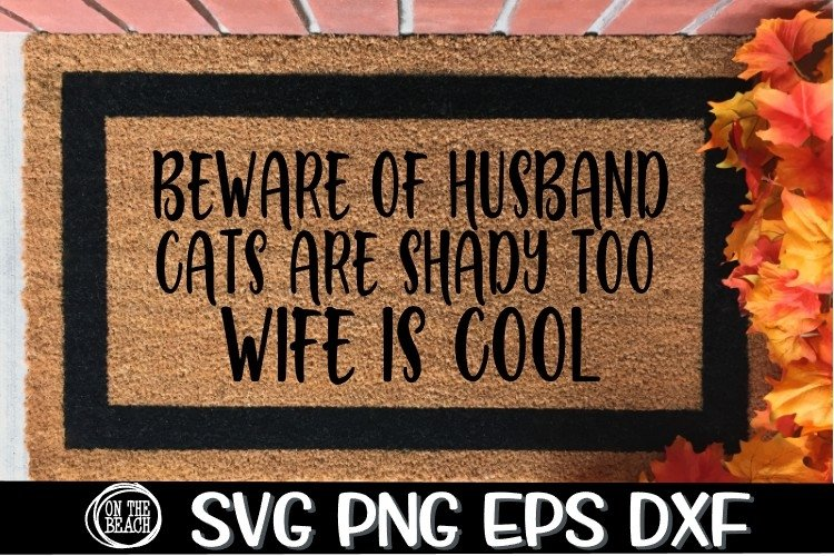 BEWARE OF HUSBAND - CATS SHADY-WIFE IS COOL- SVG DXG PNG EPS