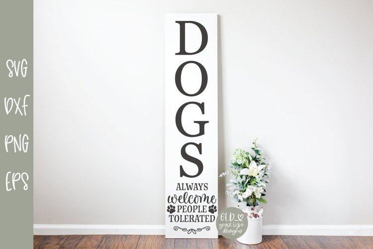 Dogs Always Welcome People Tolerated - Vertical SVG Cut File example image 1