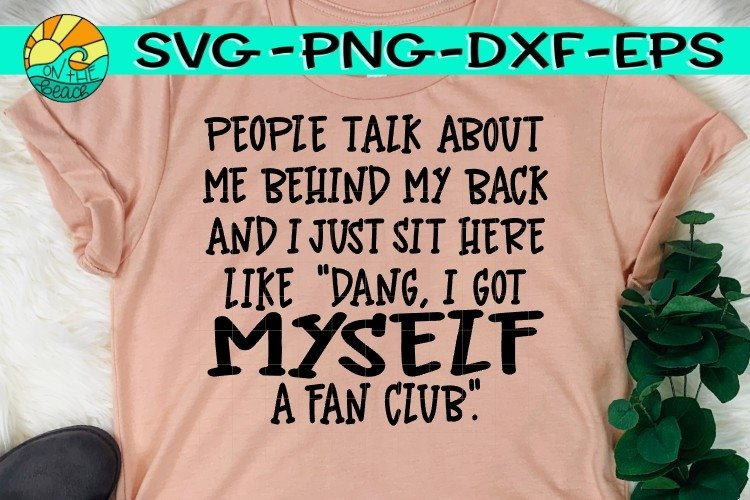 People Talk Behind My Back - Fan Club -SVG PNG EPS DXF example image 1