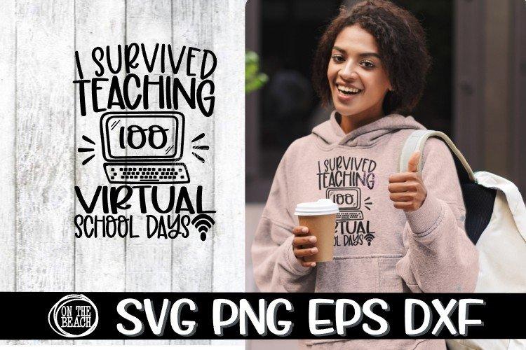 Virtual Teaching - I Survived Teaching 100 VIRTUAL Days SVG example image 1